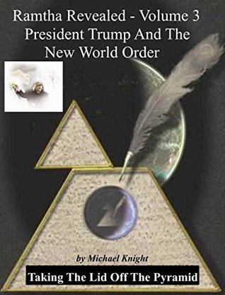 President Trump And The New World Order: Lifting The Lid Off TheOPyramid (Ramtha Revealed Book 3)