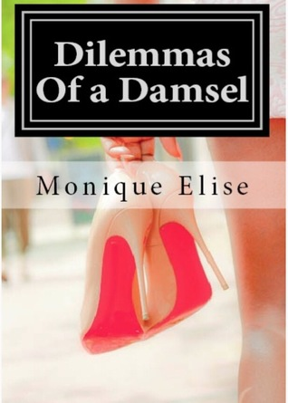 Dilemmas Of a Damsel by Monique Elise