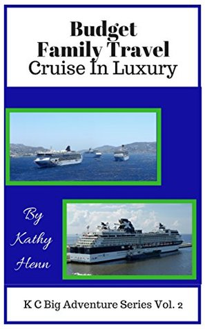 Budget Family Travel: Cruise In Luxury (KC Big Adventure Series Book 2)