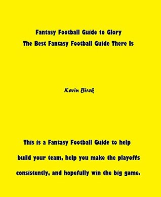 Fantasy Football Guide to Glory: The Best Fantasy Football Guide There Is