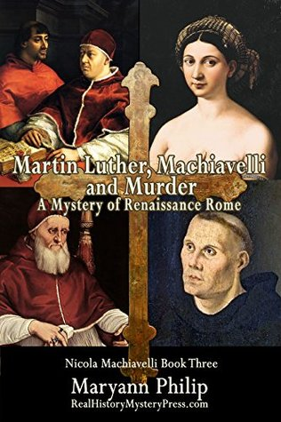 Martin Luther, Machiavelli and Murder: A Mystery of Renaissance Rome: Its Popes, Artists and Future Nemesis (Nicola Machiavelli Book 3)