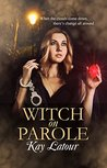 Witch on Parole by Kay Latour