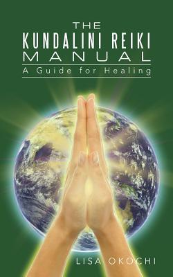 The Kundalini Reiki Manual: A Guide for Kundalini Reiki Attuners and Clients