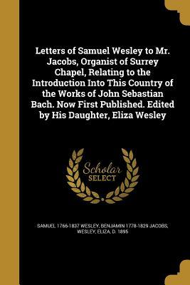 Letters of Samuel Wesley to Mr. Jacobs, ...