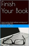 Finish Your Book: How to write a book without running out of steam on page one