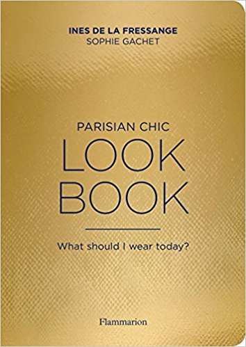 The Parisian Chic Look Book: What Should I Wear Today?