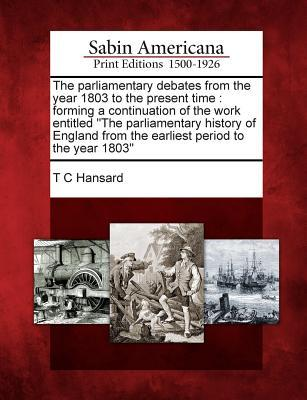 The Parliamentary Debates from the Year 1803 to the Present Time: Forming a Continuation of the Work Entitled the Parliamentary History of England from the Earliest Period to the Year 1803