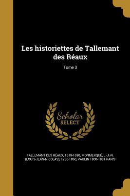 Les Historiettes de Tallemant Des Reaux; Tome 3
