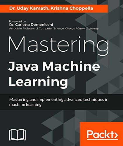 Mastering Java Machine Learning: A Java developer's guide to implementing machine learning and big data architectures