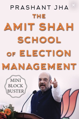 The Amit Shah School of Election Management by Prashant Jha