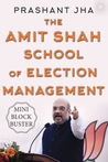 The Amit Shah School of Election Management
