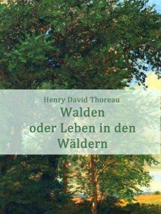 Walden oder Leben in den Wäldern: Eine illustrierte und vollständig neu überarbeitete Ausgabe