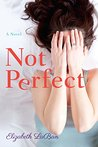 Not Perfect: A Novel