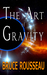 The Art of Gravity by Bruce Rousseau