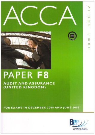 ACCA - F8 Audit and Assurance (UK): Text: Study Text