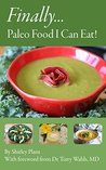 Finally... Paleo Food I Can Eat!: How I healed my body through the mind-body connection and a Paleo lifestyle. Recipes free of grains, legumes, dairy, refined sugar, eggs and almonds.