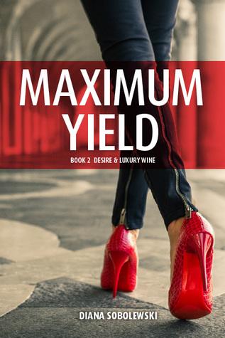 Maximum Yield (Desire & Luxury Wine, #2)