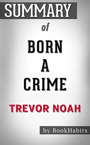 Summary of Born a Crime: Stories from a South African Childhood by Trevor Noah | Conversation Starters