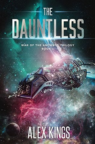 The Dauntless: War of the Ancients Trilogy Book 1 by Alex Kings