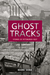 Ghost Tracks: Stories of Pi...