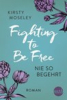 Fighting to Be Free - Nie so begehrt by Kirsty Moseley