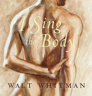 I Sing the Body: Poems of Sensual & Spiritual Love