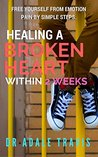 Healing a broken heart within 2 weeks: Free yourself from emotion pain by simple steps.