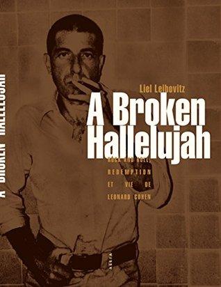 A Broken Hallelujah: Rock and Roll, Rédemption et vie de Leonard Cohen