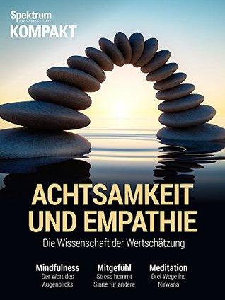 Spektrum Kompakt - Achtsamkeit und Empathie: Die Wissenschaft der Wertschätzung