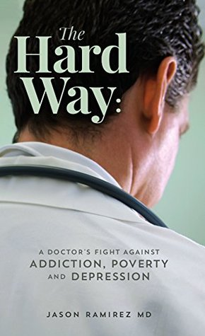 The Hard Way: A Doctor's Fight Against Addiction, Poverty, and Depression