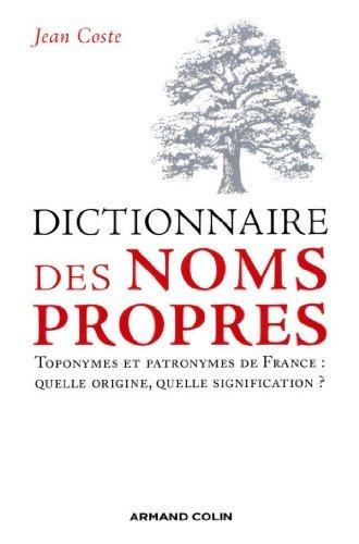 Dictionnaire des noms propres: Toponymes et patronymes de France : quelle origine, quelle signification ?