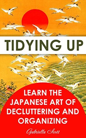 Tidying Up: Learn The Japanese Art of Decluttering and Organizing