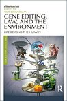 Gene Editing, Law, and the Environment: Life Beyond the Human (Law, Science and Society)