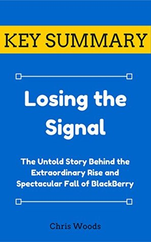[KEY SUMMARY] Losing the Signal: The Untold Story Behind the Extraordinary Rise and Spectacular Fall of BlackBerry (Top Rated 30-min Series)