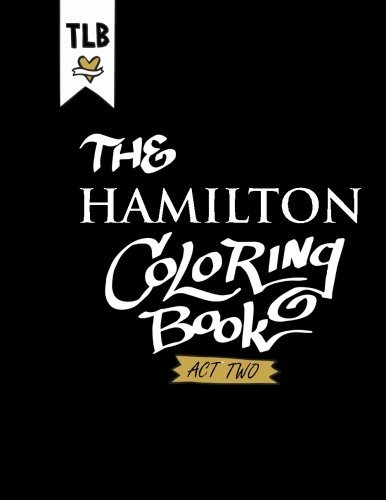 Hamilton: An American Coloring Book - Act Two: Volume 2