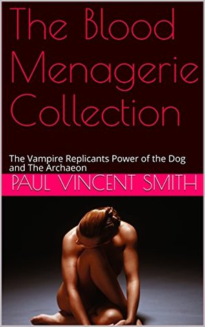 The Blood Menagerie Collection: The Vampire Replicants Power of the Dog and The Archaeon