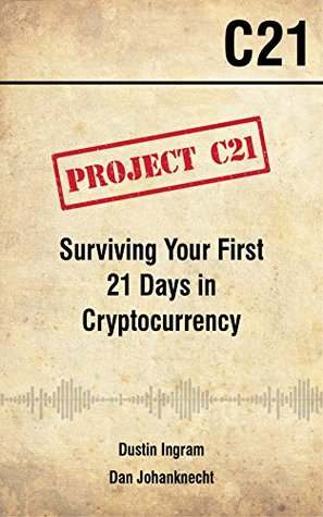 PROJECT C21: Surviving Your First 21 Days in Cryptocurrency