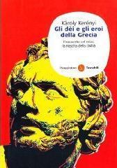 Gli dèi e gli eroi della Grecia. Il racconto del mito, la nascita della civiltà