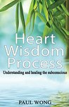 Heart Wisdom Process: Understanding and healing the subconscious
