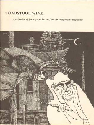 Toadstool Wine: a Collection of Fantasy and Horror from Six Independent Magazines