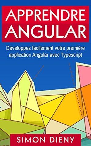 Apprendre Angular 4: Développez facilement votre première application Angular avec Typescript