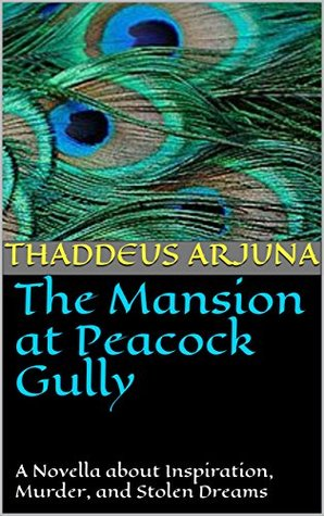 The Mansion at Peacock Gully: A Novella about Culinary Inspiration, Murder, and Stolen Dreams
