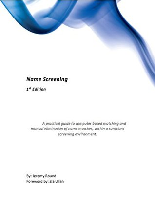 Name Screening: A practical guide to computer based matching and manual elimination of name matches, within a sanctions screening environment.