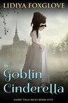 The Goblin Cinderella (Fairy Tale Heat, #5)