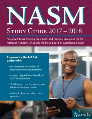 NASM Study Guide 2017-2018: Personal Fitness Training Prep Book and Practice Questions for the National Academy of Sports Medicine Board of Certification Exam