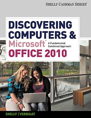 Discovering Computers and Microsoft Office 2010: A Fundamental Combined Approach [with SAM 2010 Assessment, Training, and Projects v2.0 Access Code]