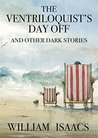 The Ventriloquist's Day Off and Other Dark Stories