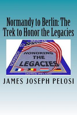 Normandy to Berlin: The Trek to Honor the Legacies