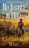 No Justice in Hell by Charles G. West