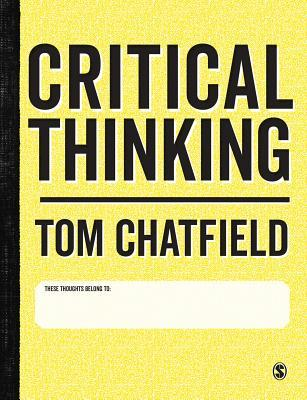 Critical Thinking: Your Guide to Effective Argument, Successful Analysis and Independent Study por Tom Chatfield